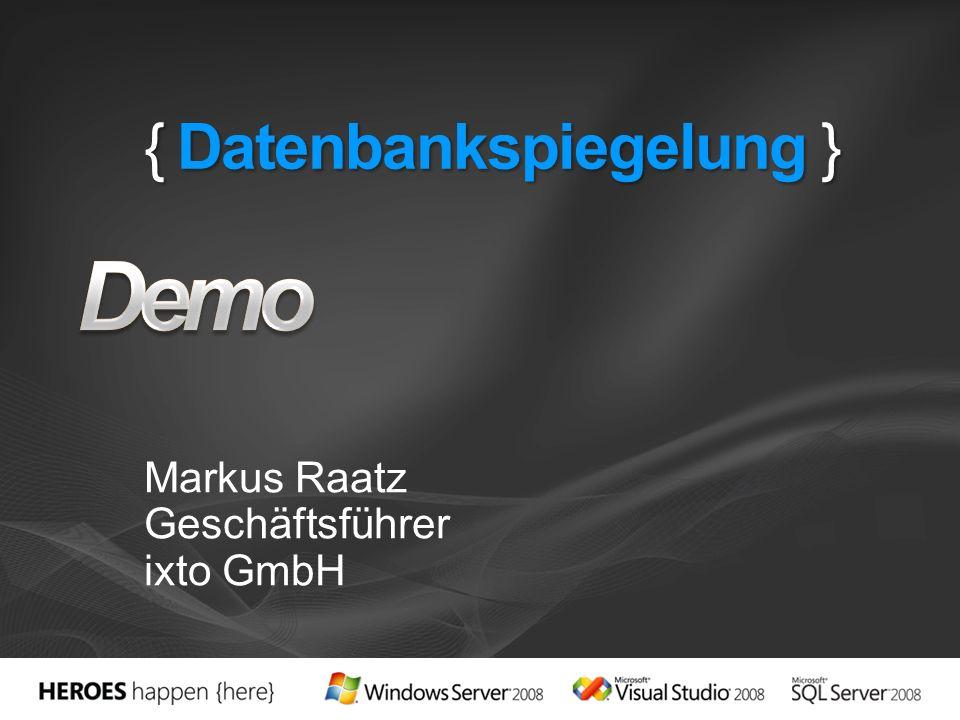 { Datenbankspiegelung } Markus Raatz Geschäftsführer ixto GmbH