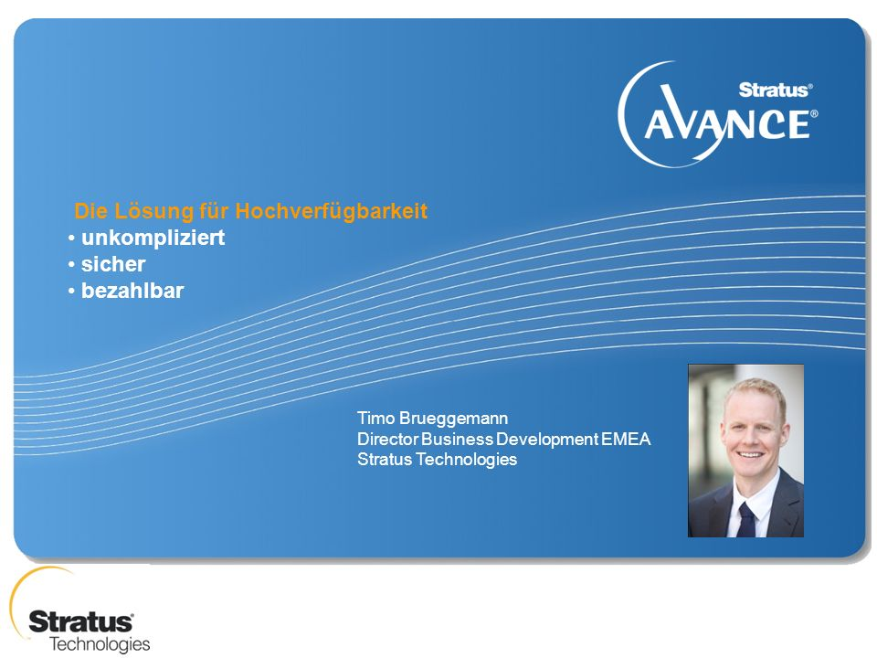 Timo Brueggemann Director Business Development EMEA Stratus Technologies Die Lösung für Hochverfügbarkeit unkompliziert sicher bezahlbar