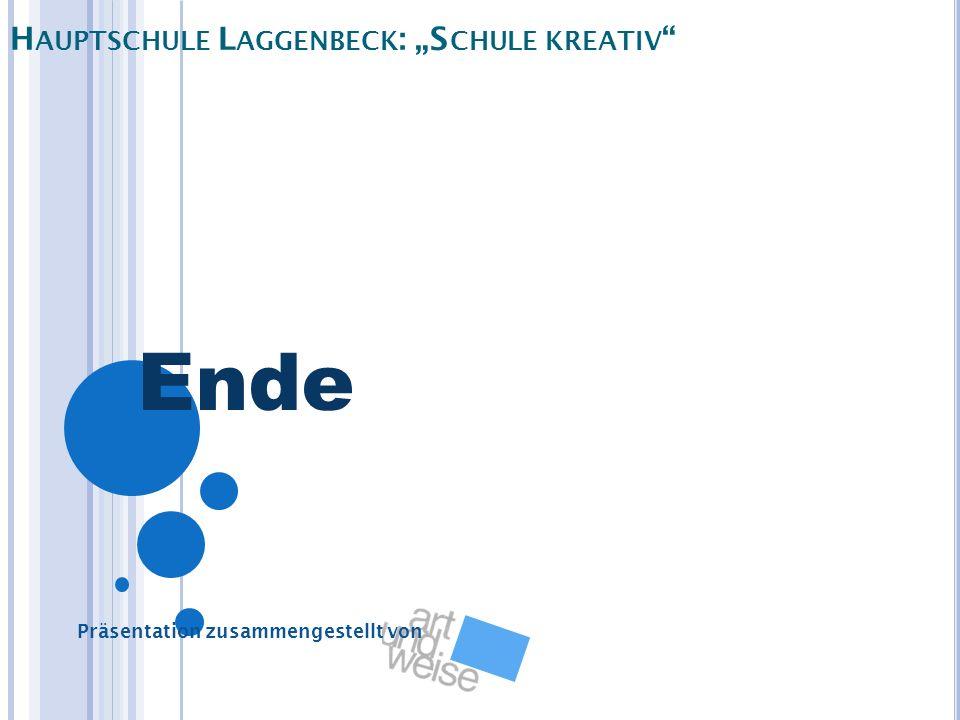 H AUPTSCHULE L AGGENBECK : S CHULE KREATIV Präsentation zusammengestellt von Ende