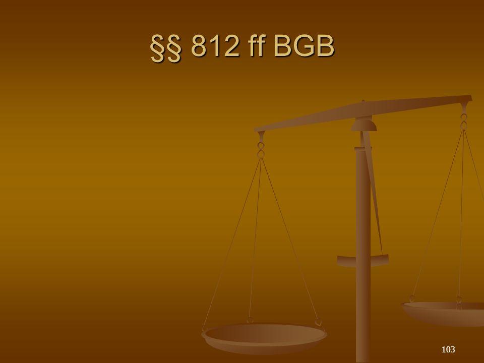 §§ 812 ff BGB 103