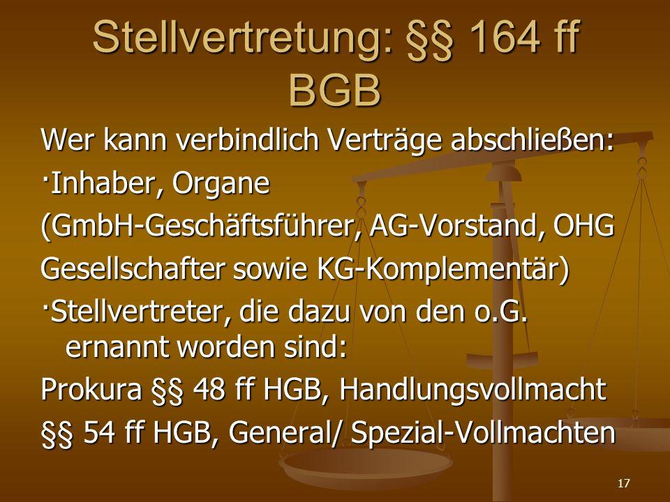 Stellvertretung: §§ 164 ff BGB Wer kann verbindlich Verträge abschließen: ·Inhaber, Organe (GmbH-Geschäftsführer, AG-Vorstand, OHG Gesellschafter sowi