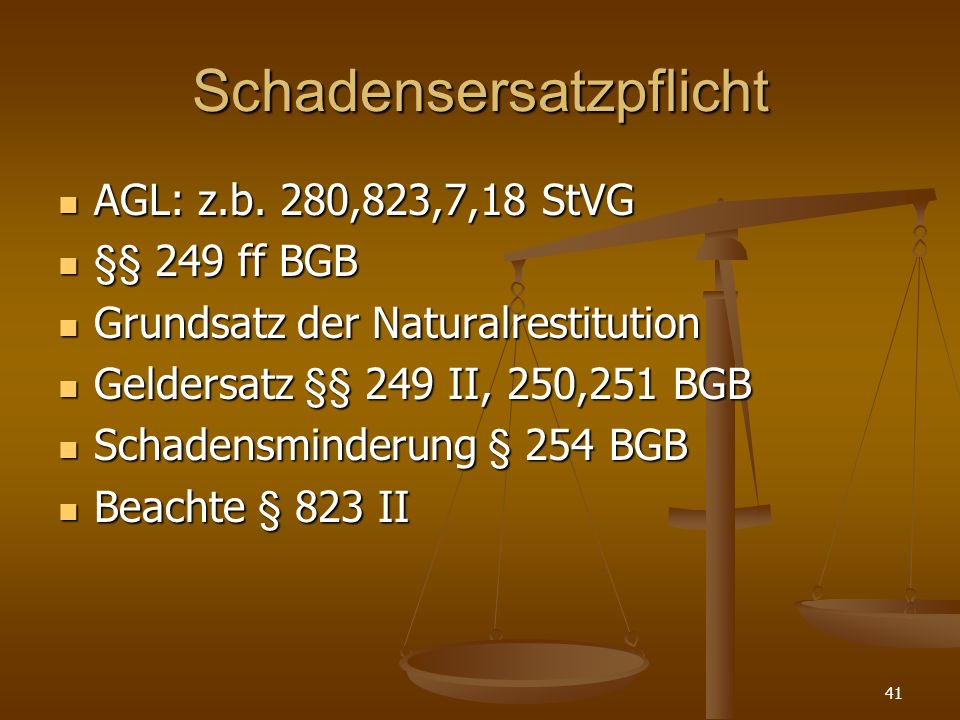 Schadensersatzpflicht AGL: z.b. 280,823,7,18 StVG AGL: z.b. 280,823,7,18 StVG §§ 249 ff BGB §§ 249 ff BGB Grundsatz der Naturalrestitution Grundsatz d