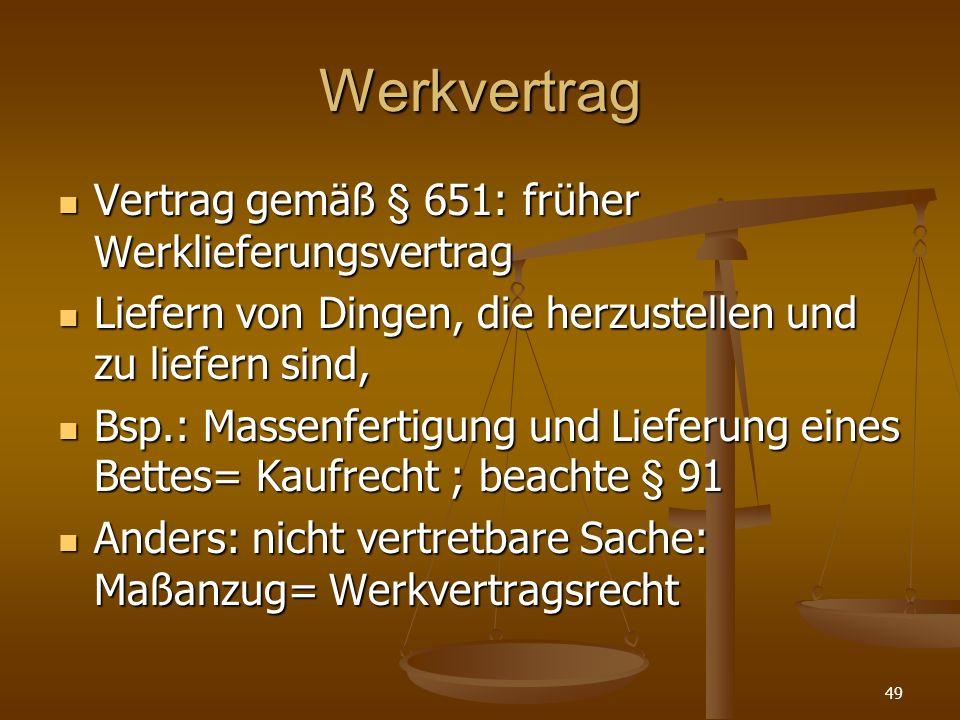 Werkvertrag Vertrag gemäß § 651: früher Werklieferungsvertrag Vertrag gemäß § 651: früher Werklieferungsvertrag Liefern von Dingen, die herzustellen u