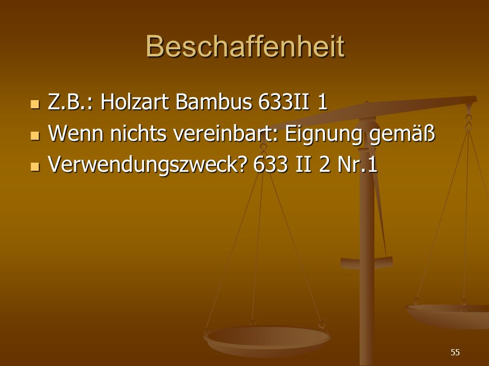 Beschaffenheit Z.B.: Holzart Bambus 633II 1 Z.B.: Holzart Bambus 633II 1 Wenn nichts vereinbart: Eignung gemäß Wenn nichts vereinbart: Eignung gemäß V