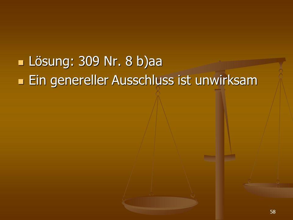 Lösung: 309 Nr. 8 b)aa Lösung: 309 Nr. 8 b)aa Ein genereller Ausschluss ist unwirksam Ein genereller Ausschluss ist unwirksam 58
