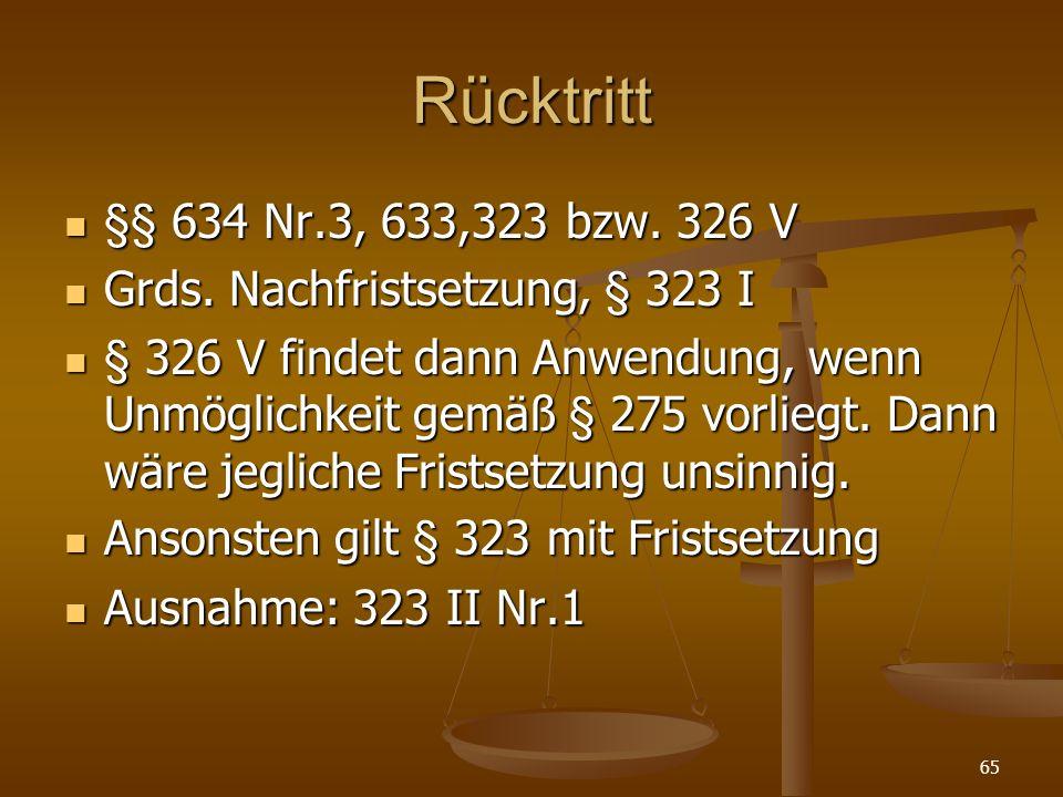 Rücktritt §§ 634 Nr.3, 633,323 bzw. 326 V §§ 634 Nr.3, 633,323 bzw. 326 V Grds. Nachfristsetzung, § 323 I Grds. Nachfristsetzung, § 323 I § 326 V find
