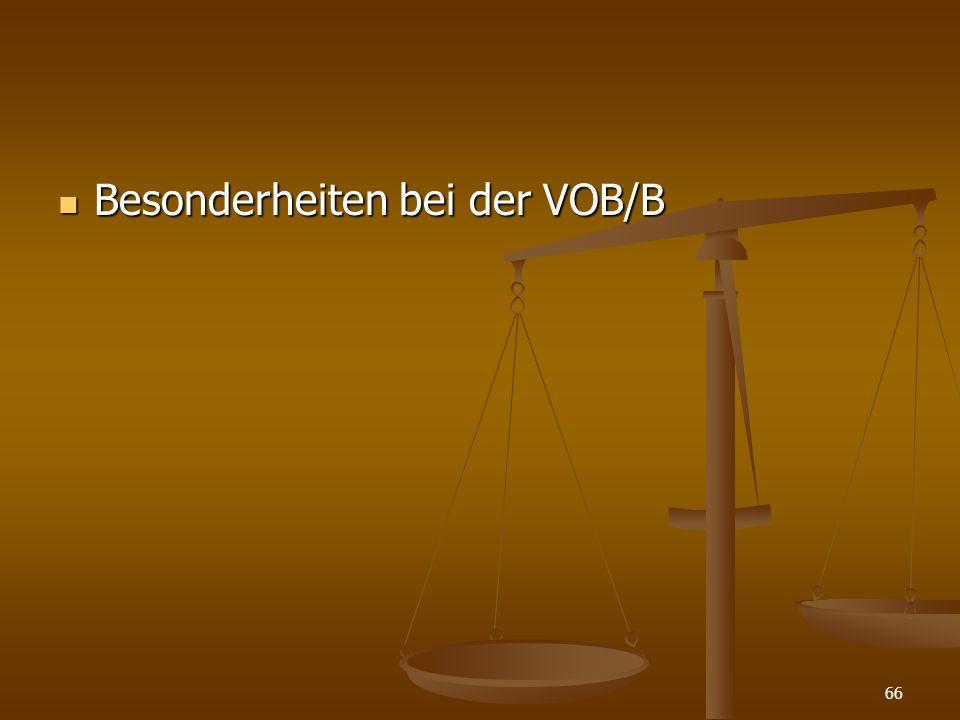 Besonderheiten bei der VOB/B Besonderheiten bei der VOB/B 66