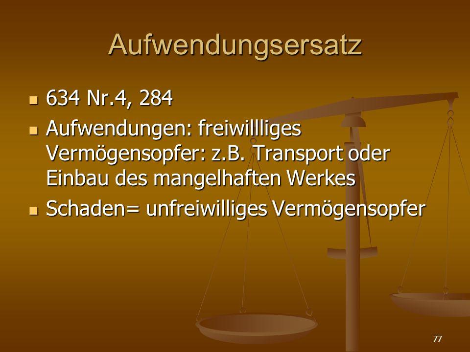 Aufwendungsersatz 634 Nr.4, 284 634 Nr.4, 284 Aufwendungen: freiwillliges Vermögensopfer: z.B. Transport oder Einbau des mangelhaften Werkes Aufwendun