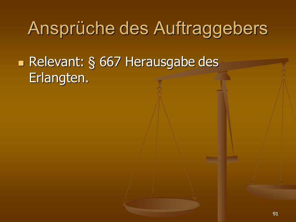 Ansprüche des Auftraggebers Relevant: § 667 Herausgabe des Erlangten. Relevant: § 667 Herausgabe des Erlangten. 91