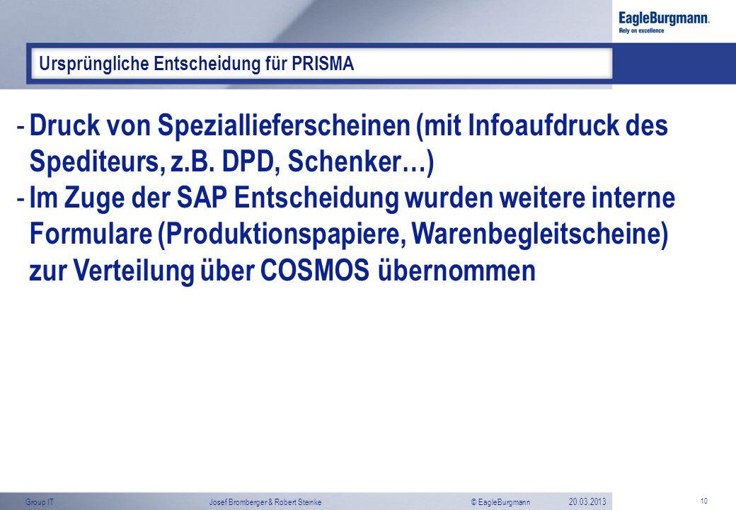 © EagleBurgmannGroup ITJosef Bromberger & Robert Steinke20.03.2013 10 Ursprüngliche Entscheidung für PRISMA - Druck von Speziallieferscheinen (mit Inf