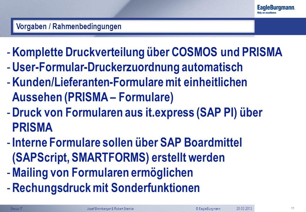 © EagleBurgmannGroup ITJosef Bromberger & Robert Steinke20.03.2013 11 Vorgaben / Rahmenbedingungen - Komplette Druckverteilung über COSMOS und PRISMA