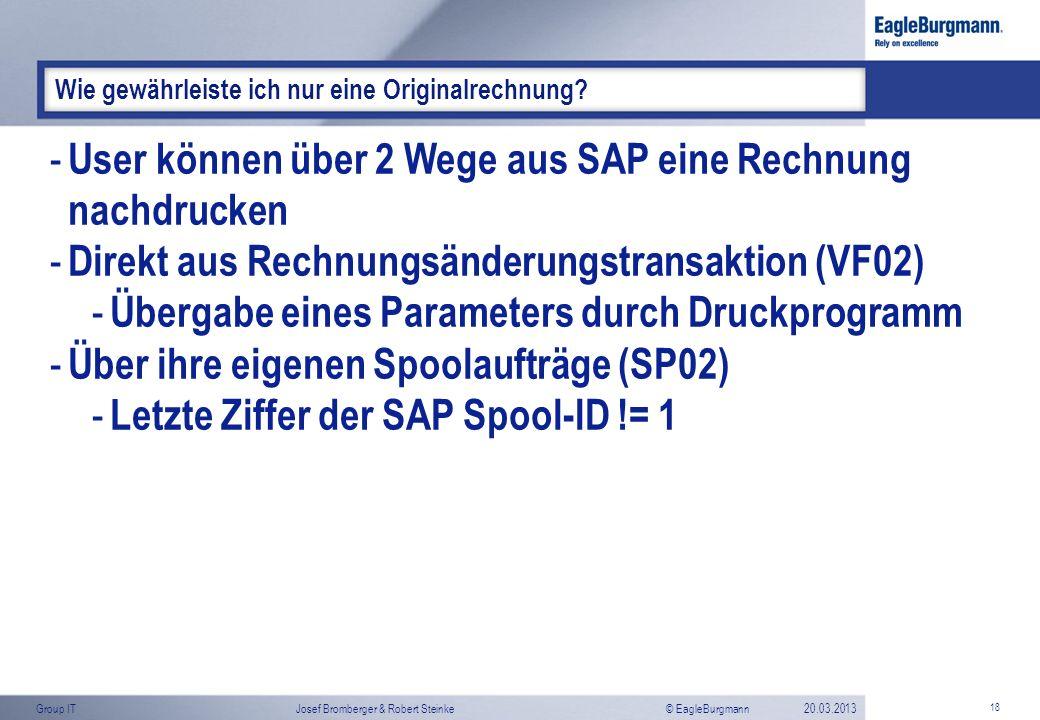 © EagleBurgmannGroup ITJosef Bromberger & Robert Steinke20.03.2013 18 Wie gewährleiste ich nur eine Originalrechnung? - User können über 2 Wege aus SA
