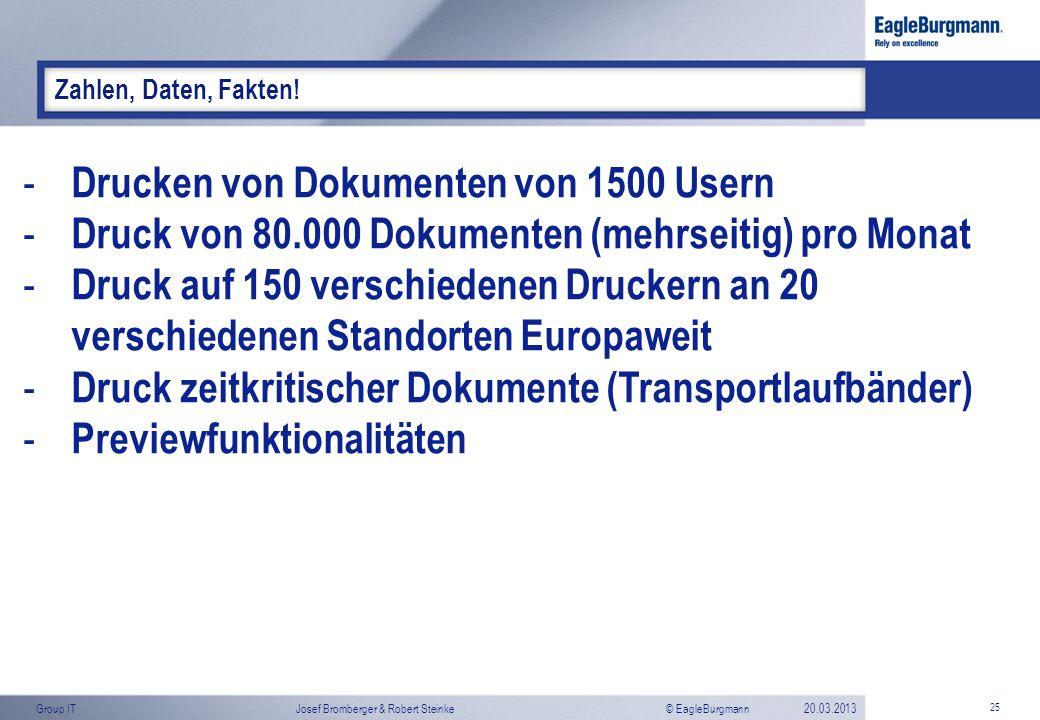 © EagleBurgmannGroup ITJosef Bromberger & Robert Steinke20.03.2013 25 Zahlen, Daten, Fakten! - Drucken von Dokumenten von 1500 Usern - Druck von 80.00