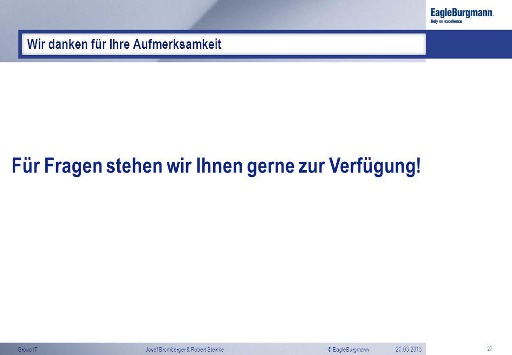 © EagleBurgmannGroup ITJosef Bromberger & Robert Steinke20.03.2013 27 Wir danken für Ihre Aufmerksamkeit Für Fragen stehen wir Ihnen gerne zur Verfügu