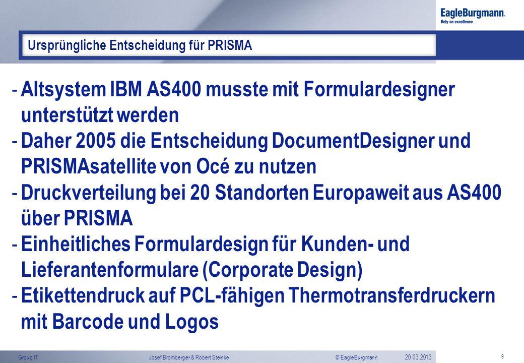 © EagleBurgmannGroup ITJosef Bromberger & Robert Steinke20.03.2013 9 Ursprüngliche Entscheidung für PRISMA - Altsystem IBM AS400 musste mit Formularde