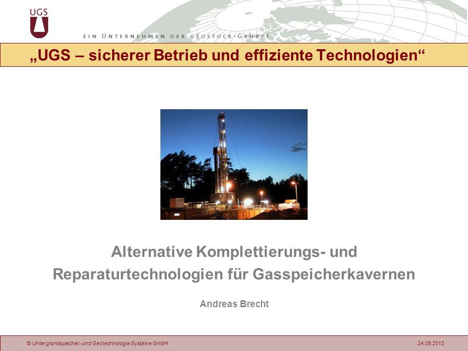 © Untergrundspeicher- und Geotechnologie-Systeme GmbH 24.09.2013 UGS – sicherer Betrieb und effiziente Technologien Alternative Komplettierungs- und R