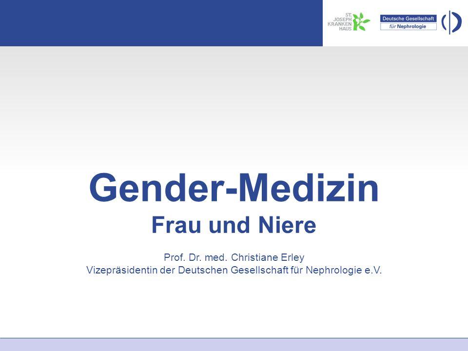 Gender-Medizin: Frau und Niere Prof. Dr. med, Christiane Erley, Vizepräsidentin der DGfN Gender-Medizin Frau und Niere Prof. Dr. med. Christiane Erley