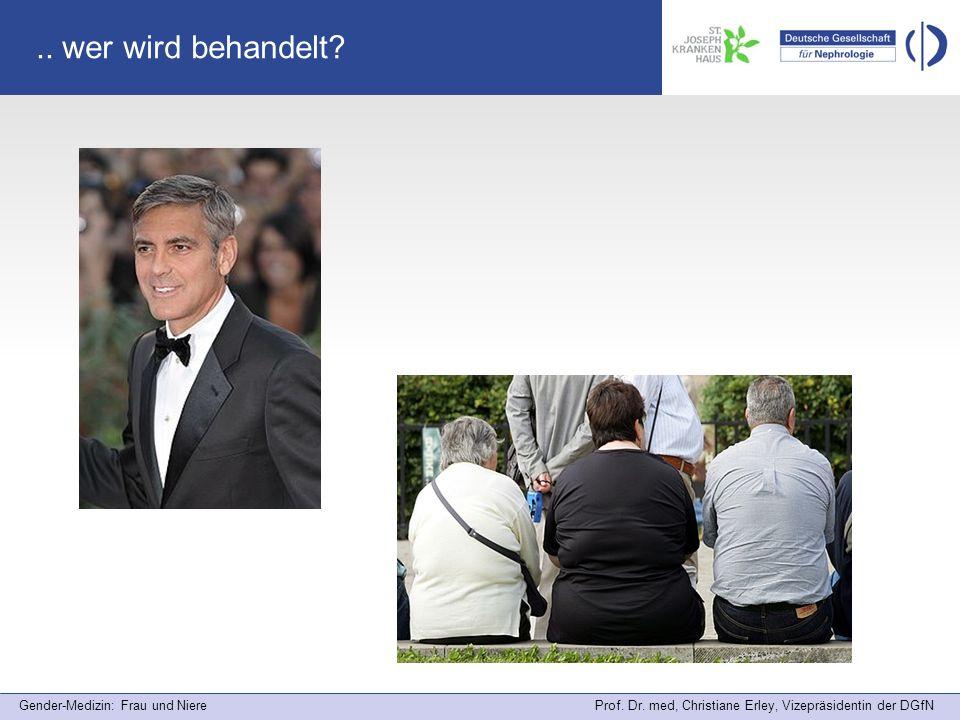 Gender-Medizin: Frau und Niere Prof. Dr. med, Christiane Erley, Vizepräsidentin der DGfN.. wer wird behandelt?