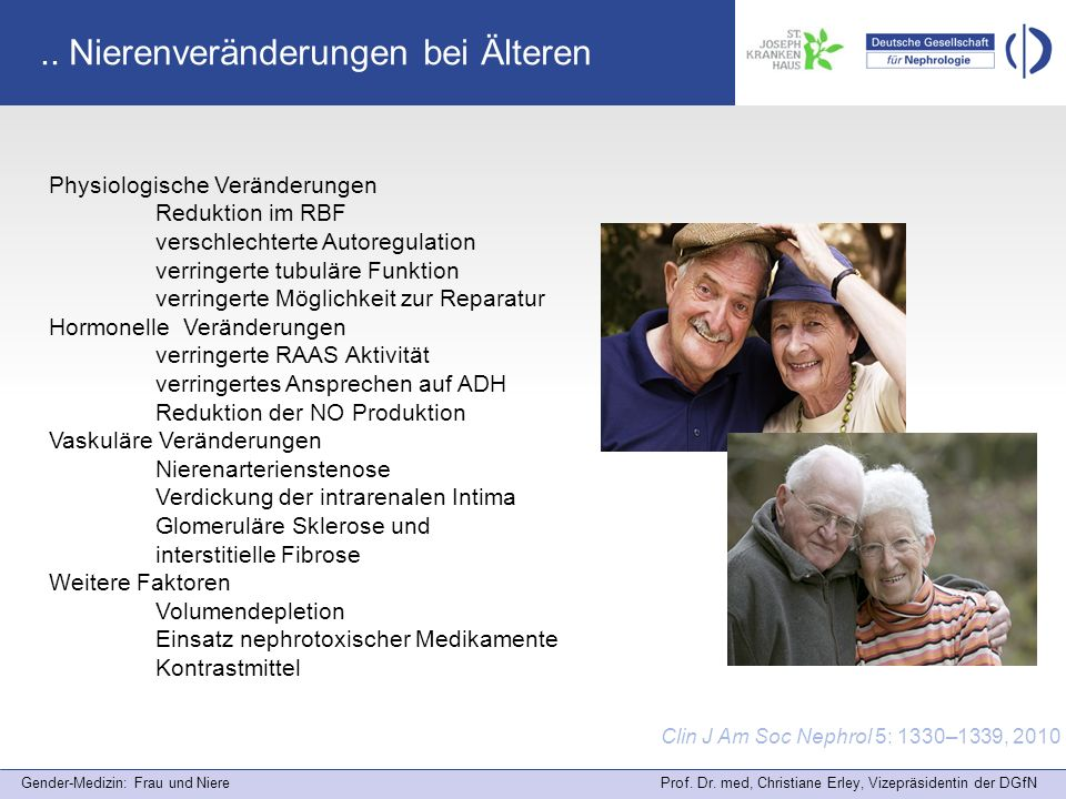 Gender-Medizin: Frau und Niere Prof. Dr. med, Christiane Erley, Vizepräsidentin der DGfN Clin J Am Soc Nephrol 5: 1330–1339, 2010 Physiologische Verän