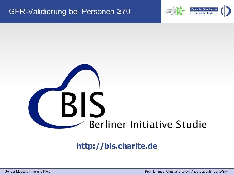 Gender-Medizin: Frau und Niere Prof. Dr. med, Christiane Erley, Vizepräsidentin der DGfN GFR-Validierung bei Personen 70 http://bis.charite.de