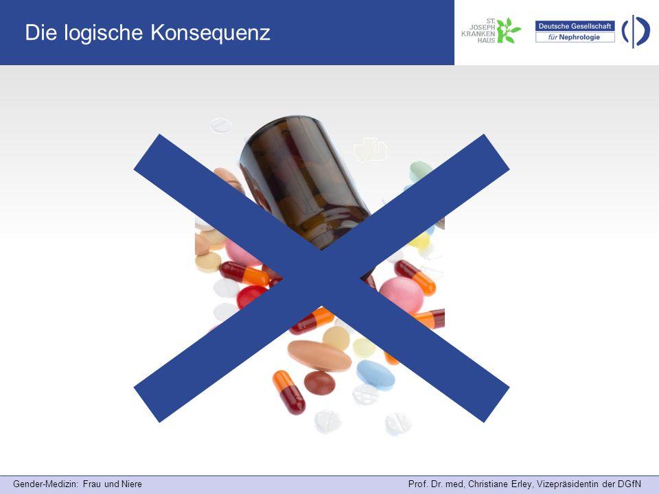Gender-Medizin: Frau und Niere Prof. Dr. med, Christiane Erley, Vizepräsidentin der DGfN Die logische Konsequenz