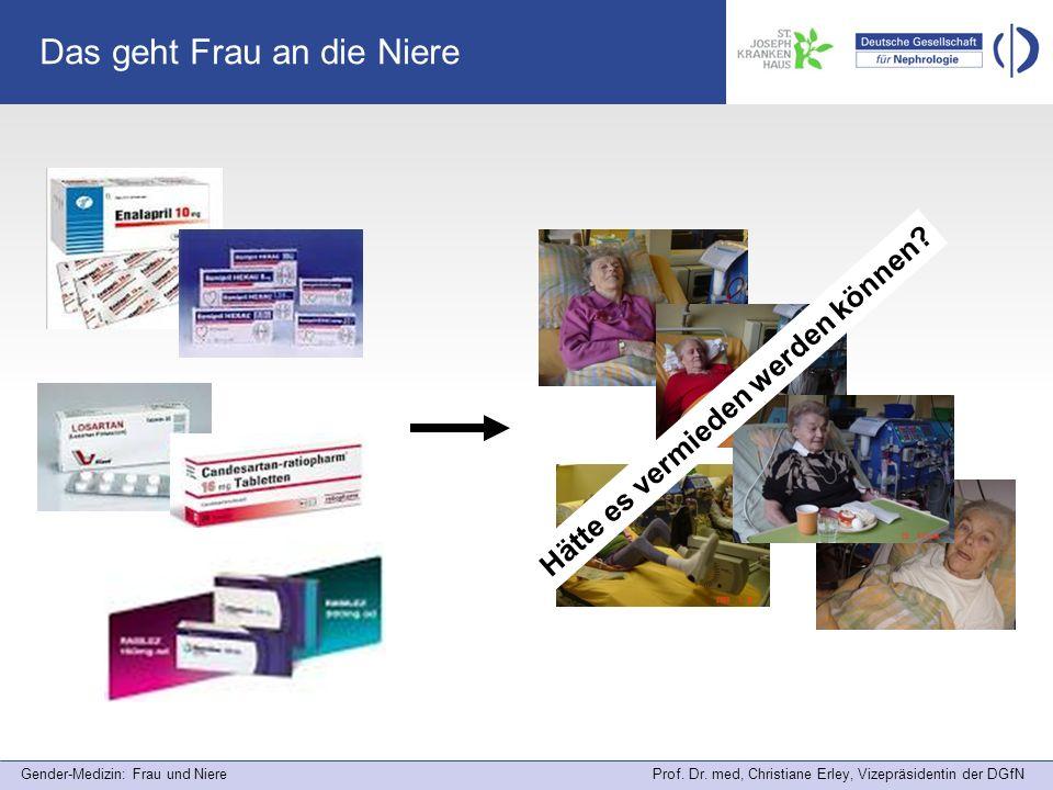 Gender-Medizin: Frau und Niere Prof. Dr. med, Christiane Erley, Vizepräsidentin der DGfN Das geht Frau an die Niere Hätte es vermieden werden können?