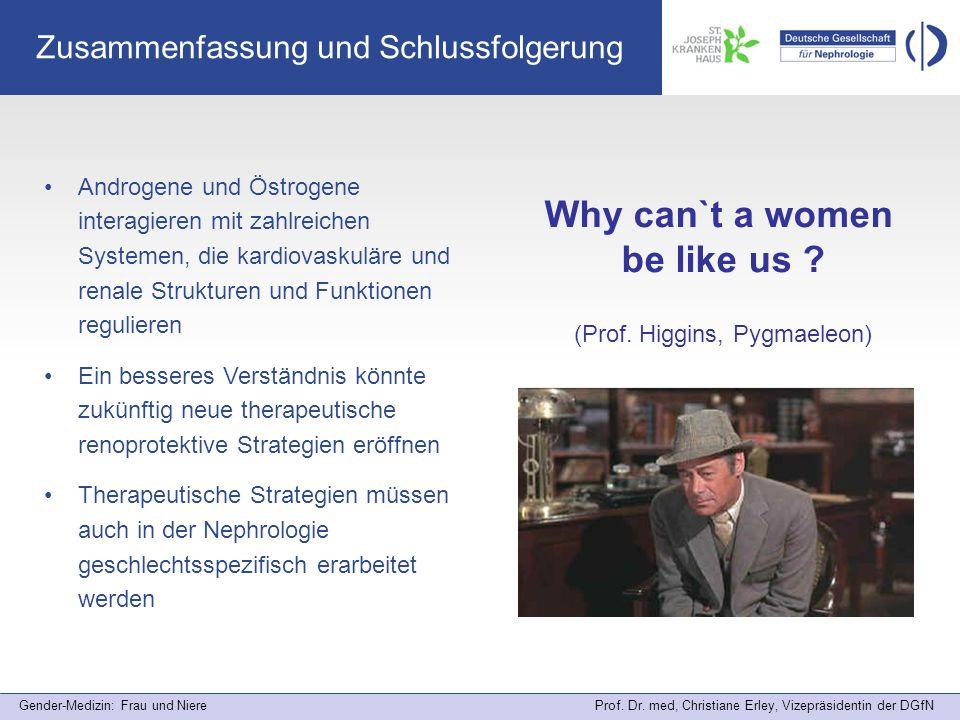 Gender-Medizin: Frau und Niere Prof. Dr. med, Christiane Erley, Vizepräsidentin der DGfN Zusammenfassung und Schlussfolgerung Why can`t a women be lik