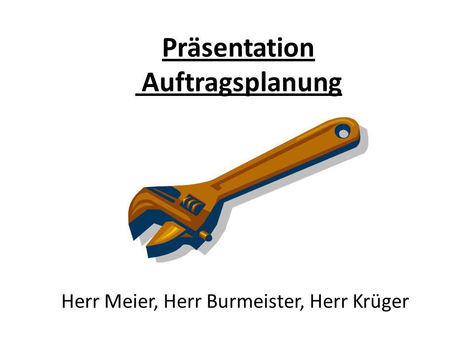 Präsentation Auftragsplanung Herr Meier, Herr Burmeister, Herr Krüger