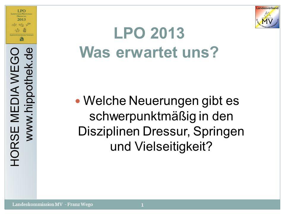 1 Landeskommission MV - Franz Wego LPO 2013 Was erwartet uns? Welche Neuerungen gibt es schwerpunktmäßig in den Disziplinen Dressur, Springen und Viel