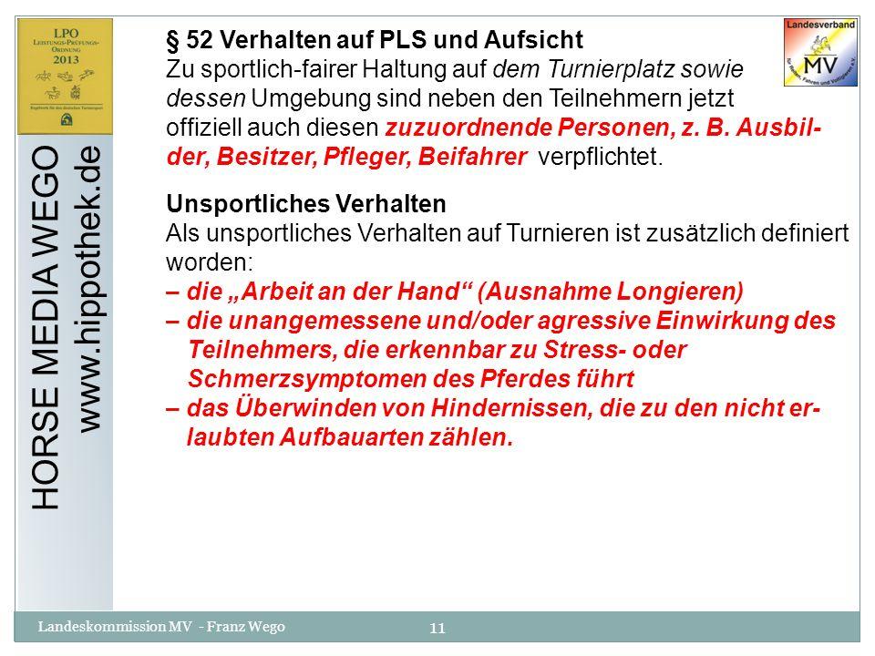 11 Landeskommission MV - Franz Wego HORSE MEDIA WEGO www.hippothek.de § 52 Verhalten auf PLS und Aufsicht Zu sportlich-fairer Haltung auf dem Turnierp