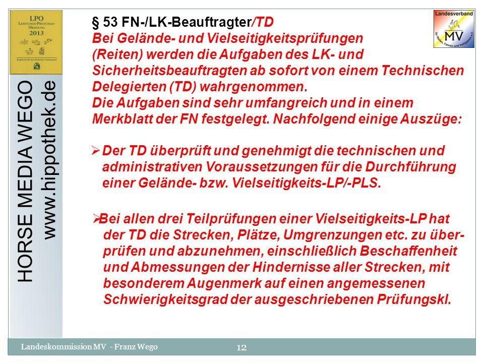 12 Landeskommission MV - Franz Wego HORSE MEDIA WEGO www.hippothek.de § 53 FN-/LK-Beauftragter/TD Bei Gelände- und Vielseitigkeitsprüfungen (Reiten) w