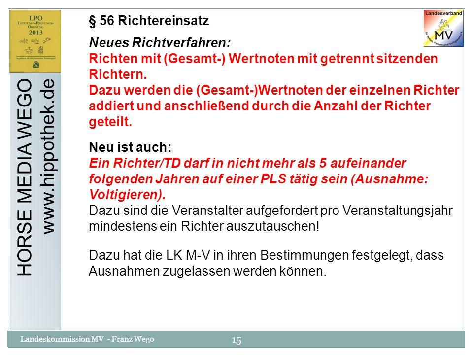 15 Landeskommission MV - Franz Wego HORSE MEDIA WEGO www.hippothek.de § 56 Richtereinsatz Neues Richtverfahren: Richten mit (Gesamt-) Wertnoten mit ge