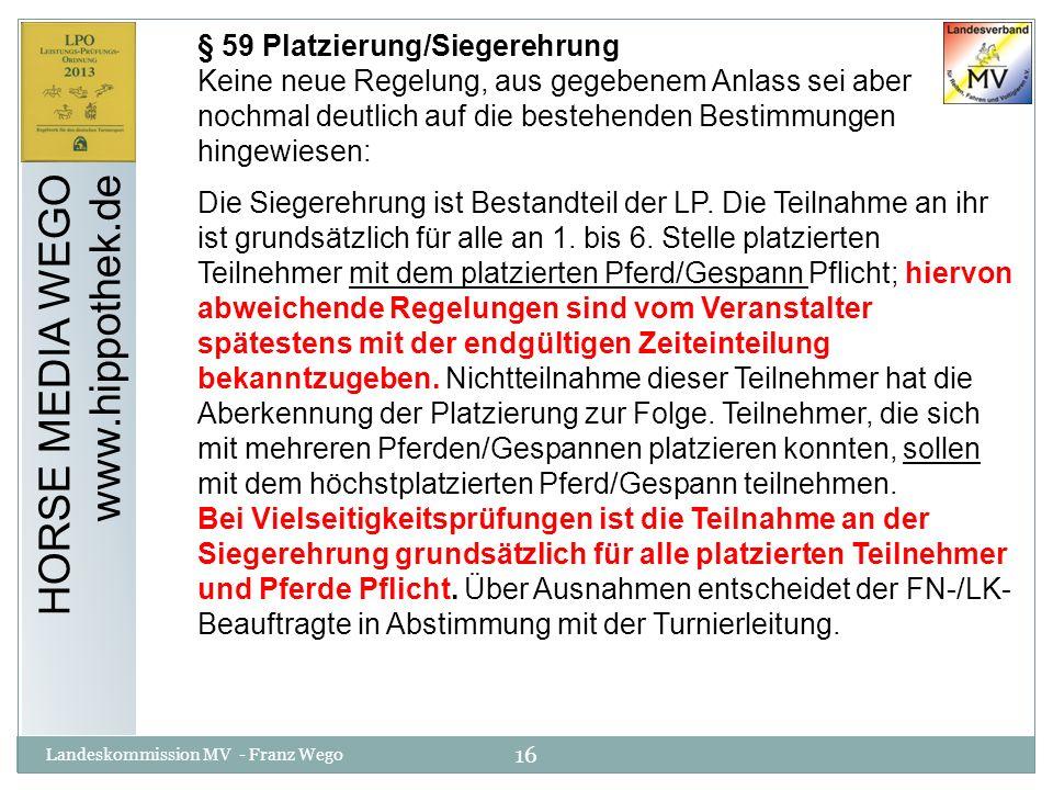 16 Landeskommission MV - Franz Wego HORSE MEDIA WEGO www.hippothek.de § 59 Platzierung/Siegerehrung Keine neue Regelung, aus gegebenem Anlass sei aber