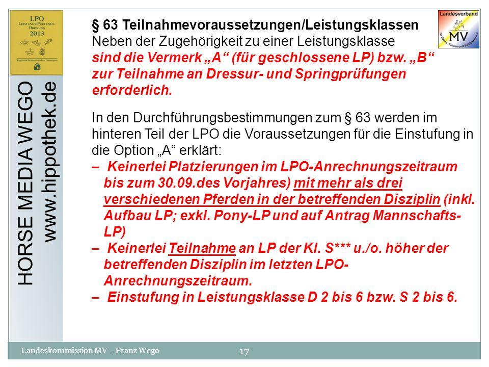 17 Landeskommission MV - Franz Wego HORSE MEDIA WEGO www.hippothek.de § 63 Teilnahmevoraussetzungen/Leistungsklassen Neben der Zugehörigkeit zu einer