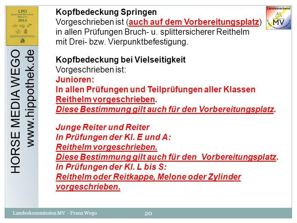 20 Landeskommission MV - Franz Wego HORSE MEDIA WEGO www.hippothek.de Kopfbedeckung Springen Vorgeschrieben ist (auch auf dem Vorbereitungsplatz) in a