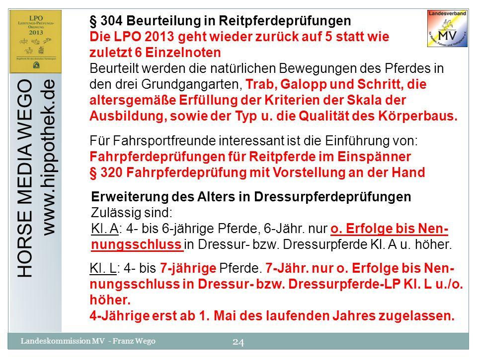 24 Landeskommission MV - Franz Wego HORSE MEDIA WEGO www.hippothek.de § 304 Beurteilung in Reitpferdeprüfungen Die LPO 2013 geht wieder zurück auf 5 s