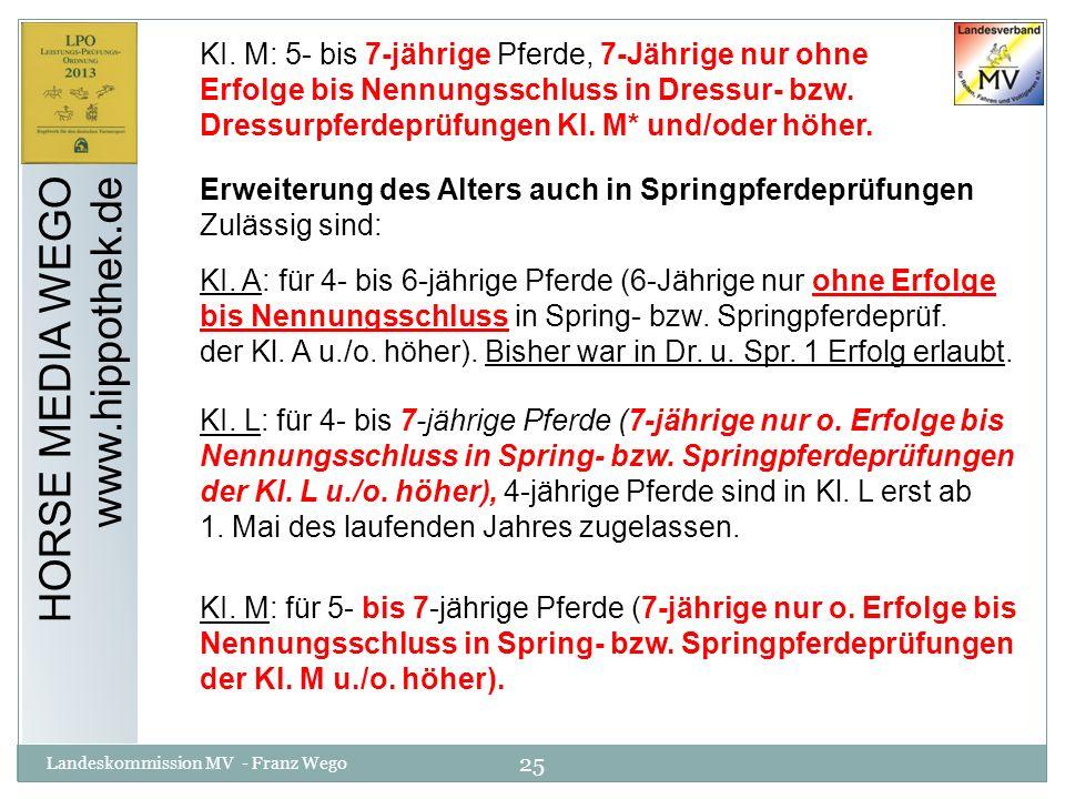25 Landeskommission MV - Franz Wego HORSE MEDIA WEGO www.hippothek.de KI. M: 5- bis 7-jährige Pferde, 7-Jährige nur ohne Erfolge bis Nennungsschluss i