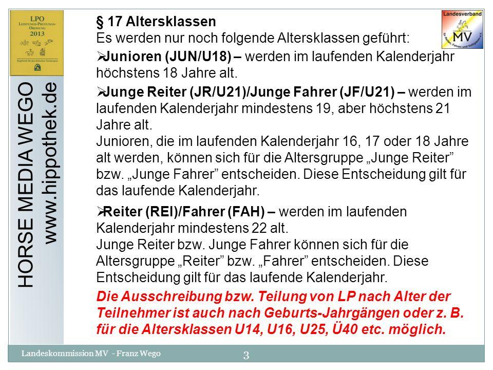 3 Landeskommission MV - Franz Wego HORSE MEDIA WEGO www.hippothek.de § 17 Altersklassen Es werden nur noch folgende Altersklassen geführt: Junioren (J