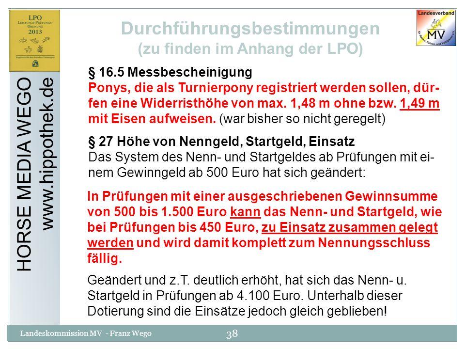 38 Landeskommission MV - Franz Wego HORSE MEDIA WEGO www.hippothek.de Durchführungsbestimmungen (zu finden im Anhang der LPO) § 16.5 Messbescheinigung
