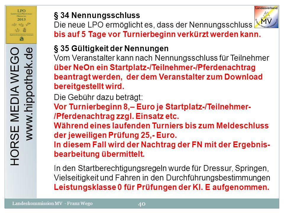 40 Landeskommission MV - Franz Wego HORSE MEDIA WEGO www.hippothek.de § 34 Nennungsschluss Die neue LPO ermöglicht es, dass der Nennungsschluss bis au