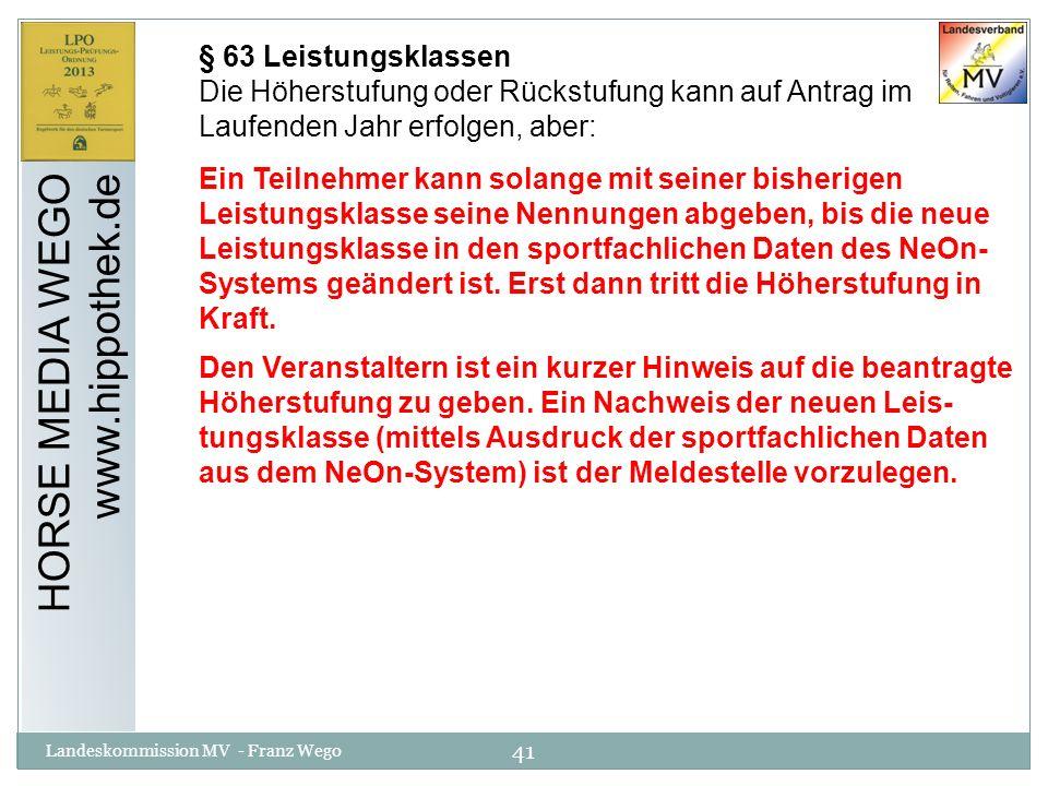 41 Landeskommission MV - Franz Wego HORSE MEDIA WEGO www.hippothek.de § 63 Leistungsklassen Die Höherstufung oder Rückstufung kann auf Antrag im Laufe