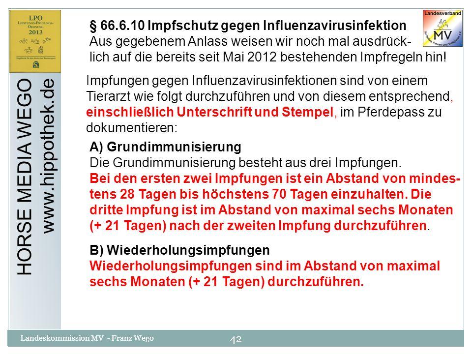 42 Landeskommission MV - Franz Wego HORSE MEDIA WEGO www.hippothek.de § 66.6.10 Impfschutz gegen Influenzavirusinfektion Aus gegebenem Anlass weisen w