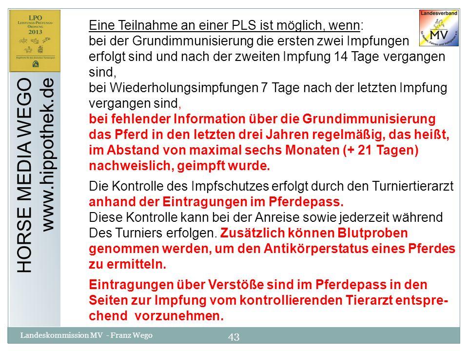 43 Landeskommission MV - Franz Wego HORSE MEDIA WEGO www.hippothek.de Eine Teilnahme an einer PLS ist möglich, wenn: bei der Grundimmunisierung die er