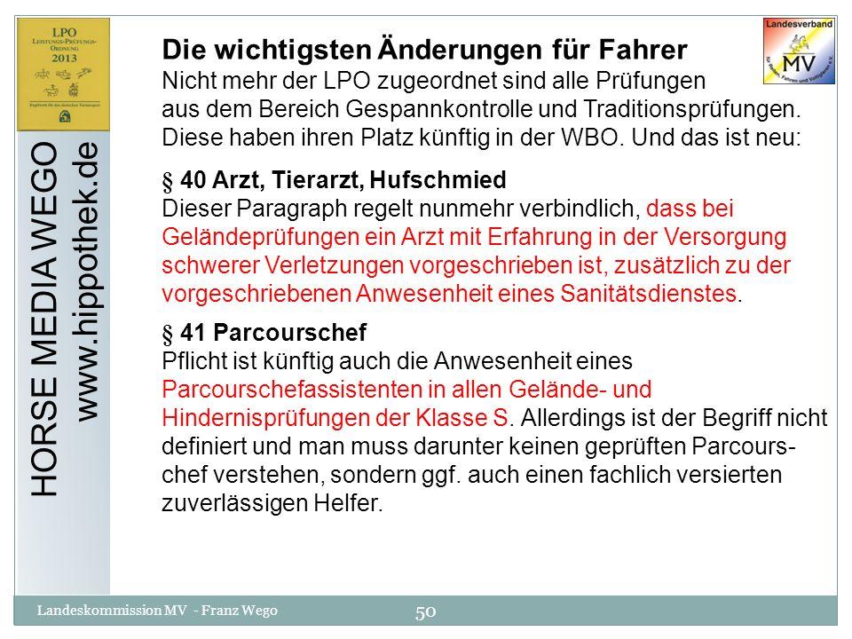 50 Landeskommission MV - Franz Wego HORSE MEDIA WEGO www.hippothek.de Die wichtigsten Änderungen für Fahrer Nicht mehr der LPO zugeordnet sind alle Pr