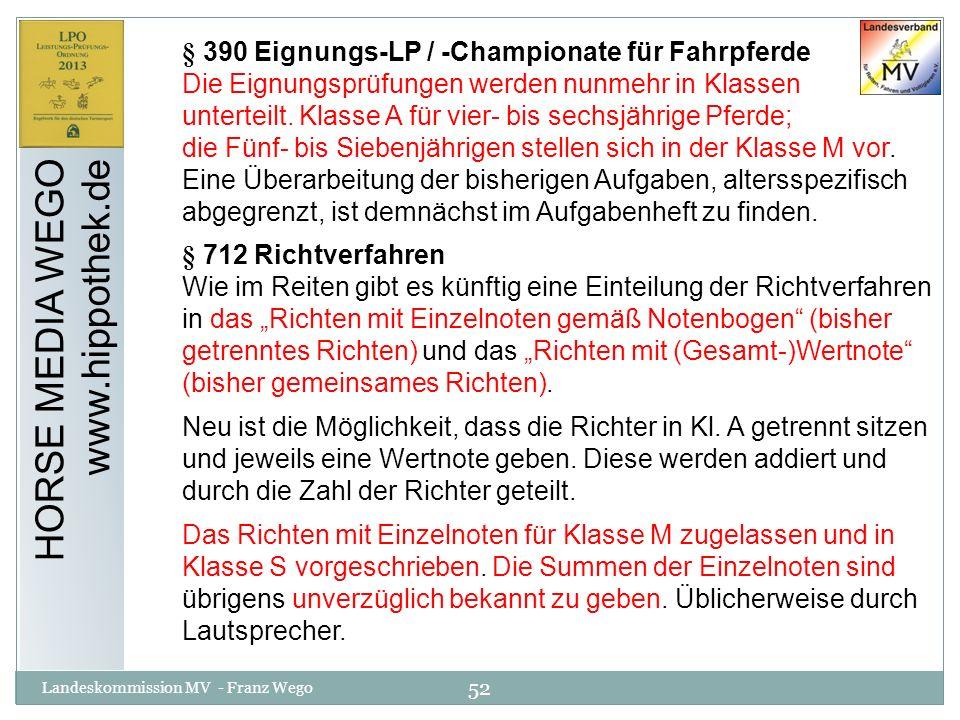 52 Landeskommission MV - Franz Wego HORSE MEDIA WEGO www.hippothek.de § 390 Eignungs-LP / -Championate für Fahrpferde Die Eignungsprüfungen werden nun