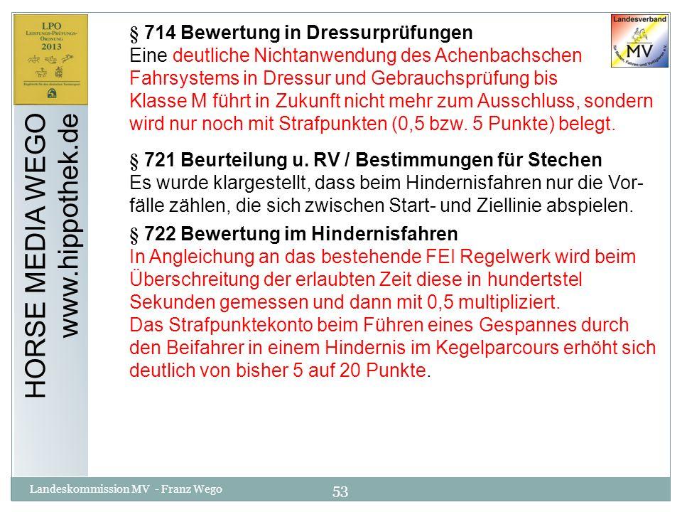 53 Landeskommission MV - Franz Wego HORSE MEDIA WEGO www.hippothek.de § 714 Bewertung in Dressurprüfungen Eine deutliche Nichtanwendung des Achenbachs