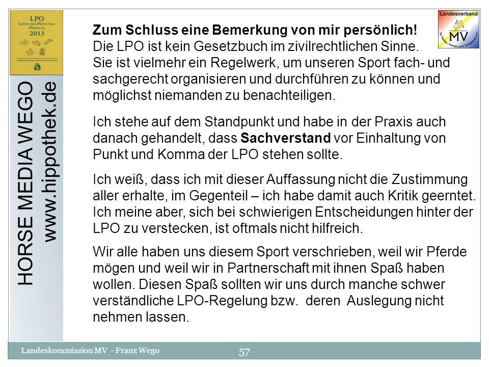 57 Landeskommission MV - Franz Wego HORSE MEDIA WEGO www.hippothek.de Zum Schluss eine Bemerkung von mir persönlich! Die LPO ist kein Gesetzbuch im zi