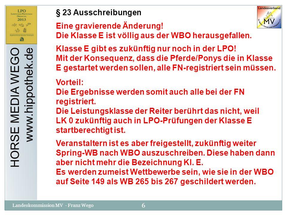 6 Landeskommission MV - Franz Wego HORSE MEDIA WEGO www.hippothek.de § 23 Ausschreibungen Eine gravierende Änderung! Die Klasse E ist völlig aus der W