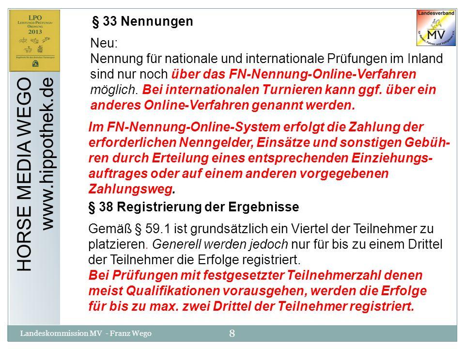 39 Landeskommission MV - Franz Wego HORSE MEDIA WEGO www.hippothek.de Einführung einer neuen Gebühr, die aber in der Ausschreibung stehen muss: Sofern in der genehmigten Ausschreibung ausdrücklich aufgeführt, können Veranstalter zusätzlich zum Einsatz bzw.
