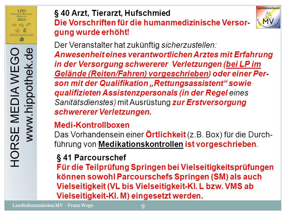 40 Landeskommission MV - Franz Wego HORSE MEDIA WEGO www.hippothek.de § 34 Nennungsschluss Die neue LPO ermöglicht es, dass der Nennungsschluss bis auf 5 Tage vor Turnierbeginn verkürzt werden kann.